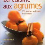 La Cuisine aux agrumes : 150 recettes parfumées et acidulées