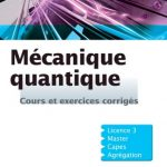 Mécanique quantique - Cours et exercices corrigés