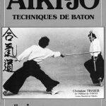 Aïki-jo: Techniques de baton (Aïkido fondamental tome 3)