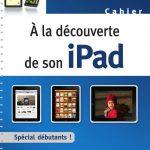A la découverte de son ipad : Spécial débutants
