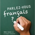 Parlez-vous français ? : Idées reçues sur la langue française
