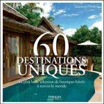 60 destinations uniques : La plus belle sélection de boutique-hôtels à travers le monde
