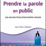 Prendre la parole en public - Les secrets d'une intervention réussie