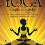 Yoga simple et rapide : 108 micro-exercices faciles pour soulager le stress en une minute ou moins