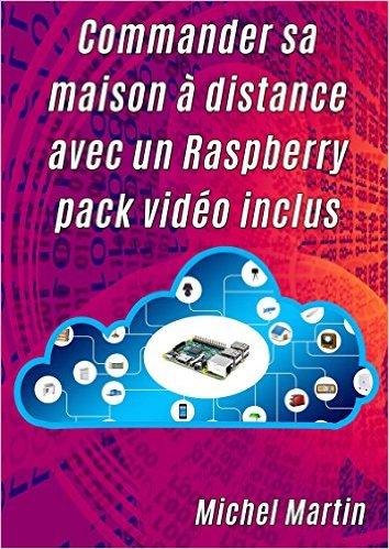 Commander sa maison à distance avec un Raspberry Pi – Avec pack vidéo