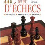 Larousse du jeu d'échecs : Découvrir Approfondir Maîtriser
