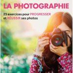 J'apprends la photographie : 25 exercices pour progresser et réussir ses photos