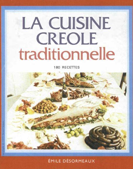La cuisine creole traditionnelle : 180 recettes
