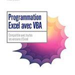 Programmation Excel avec VBA: Compatible avec toutes les versions d'Excel (2017)