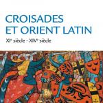 Croisades et Orient Latin - 3e éd. - XIe-XIVe siècle – Michel Balard (2017)