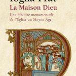 La Maison Dieu. Une histoire monumentale de l'Eglise au Moyen Âge - Dominique Iogna-Prat