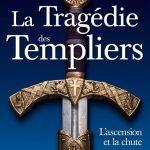 La Tragédie des Templiers : L'ascension et la chute