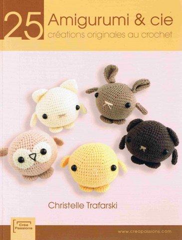 Amigurumi et cie : 25 créations originales au crochet