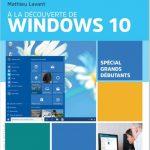 À la découverte de Windows 10 - Spécial grands débutants