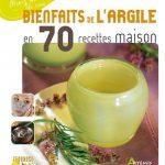 Bienfaits de l'argile en 70 recettes maison