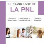 Le grand livre de la PNL : Découvrir les concepts de base - Mettre en oeuvre les techniques pas à pas - S'entraîner au quotidien