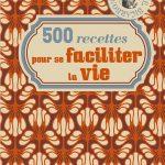 500 recettes pour se faciliter la vie