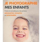 Je photographie mes enfants : Pistes et conseils pour des photos amusantes