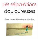 Les séparations douloureuses : Guérir de nos dépendances affectives