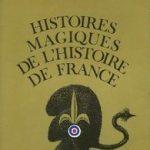 Louis Pauwels Guy Breton - Histoires magiques de l'histoire de France