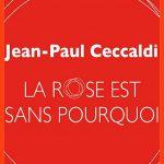 Jean-Paul Ceccaldi - La rose est sans pourquoi (2015)