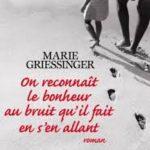 Marie Griessinger - On reconnait le bonheur au bruit qu'il fait en s'en allant - (2015)