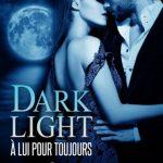 Dark Light - À lui pour toujours - vol  6