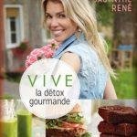 Vive la detox gourmande - Jacynthe Rene