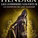 Les Guerriers Maudits 3 - Le Champion De Lady Eleanor - Lisa Hendrix