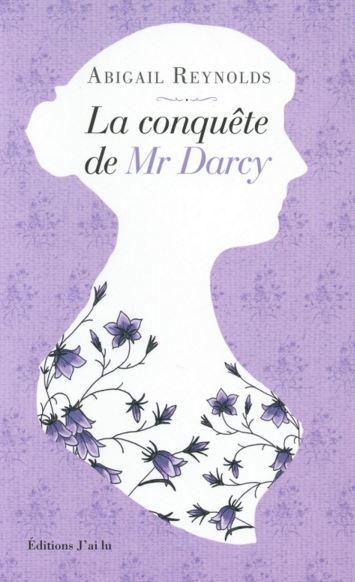La conquète de Mr Darcy – Abigail Reynolds