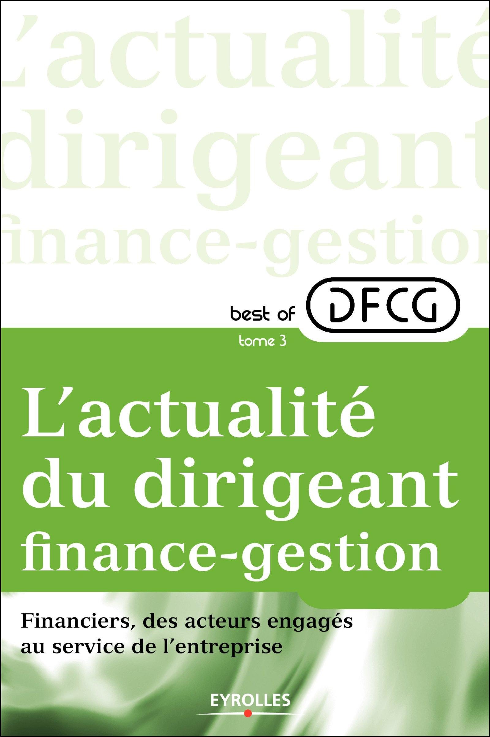 L'actualité du dirigeant finance-gestion – Tome 3 – Financiers, des acteurs engagés au service de l'entreprise