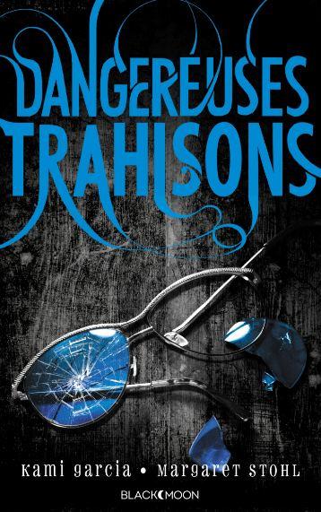 Dangereuses Créatures -T2- Dangereuses Trahisons – Kami Garcia & Margaret Stohl