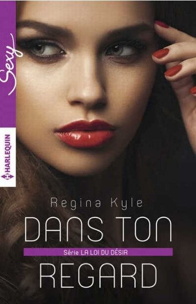Regina Kyle – La loi du desir T1 Dans ton regard