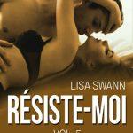 Lisa Swann - Résiste Moi -  vol. 5