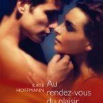 Au rendez-vous du plaisir - Kate Hoffmann