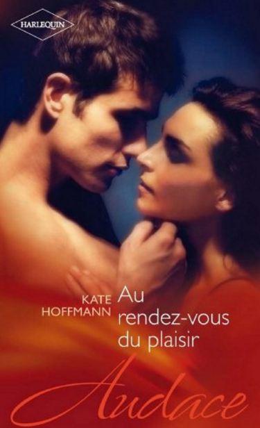 Au rendez-vous du plaisir – Kate Hoffmann
