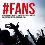 #FANS : comprendre la nouvelle génération hyper-connectée sur YouTube