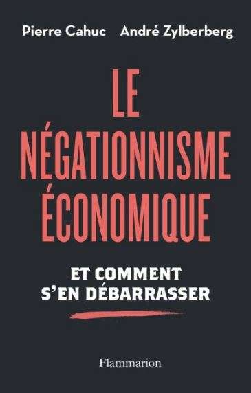 Le négationnisme économique – Pierre Cahuc et André Zylberberg (2016)