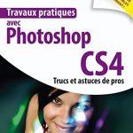 Travaux pratiques avec Photoshop CS4 : Trucs et astuces de pros + archive avec fichiers des tutoriels