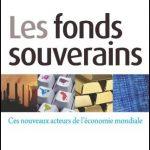 Les fonds souverains : Ces nouveaux acteurs de l'économie mondiale