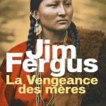 Jim Fergus - La Vengeance des mères (Rentrée Littéraire 2016)