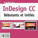 Cahier InDesign CC : Débutants et initiés