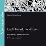 Les Golems du numérique : Droit d'auteur et Lex Electronica