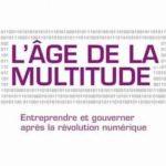 L'âge de la multitude : Entreprendre et gouverner après la révolution numérique