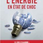 L'énergie en état de choc : 12 cris d'alarme. Eyrolles