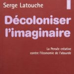 Décoloniser l'imaginaire - Serge Latouche