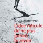 Rosa Montero (2016) - L'Idée ridicule de ne plus jamais te revoir