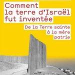 Comment la terre d'Israel fut inventée - Shlomo Sand