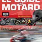 Le guide du motard : Se former - Choisir son 2 roues - S'équiper - Entretenir sa machine French