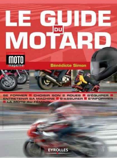 Le guide du motard : Se former – Choisir son 2 roues – S'équiper – Entretenir sa machine French
